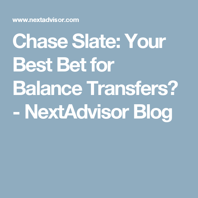 Chase Slate: Your Best Bet For Balance Transfers
