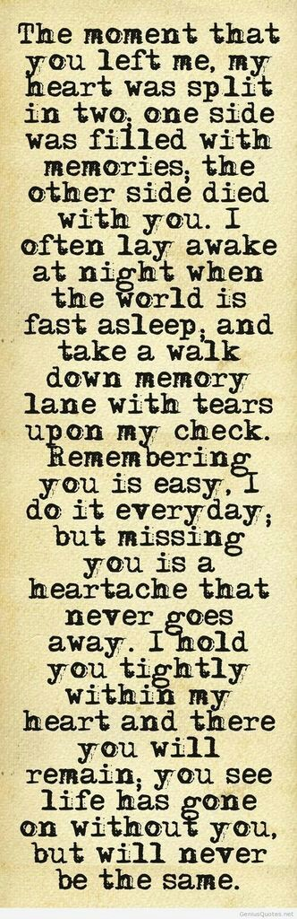 #Hurt #Quotes #Love #Relationship The moment that you left me, my heart was split in two; one side was filled with memories; the other side died with you. I often lay awake at night when the world is fast asleep; and take a walk down memory lane with tear