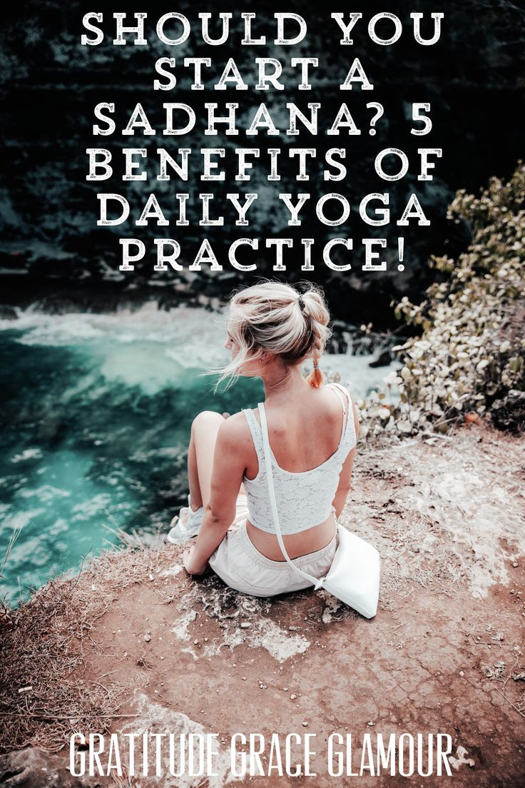 Should You Start a Sadhana? 5 Benefits of Daily Yoga Practice (and Why You Need to Begin Now!) #posi...