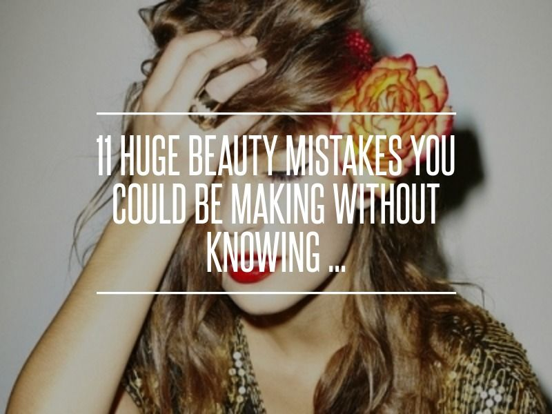 11 Huge #Beauty #Mistakes You Could Be #Making without Knowing ... #Redness