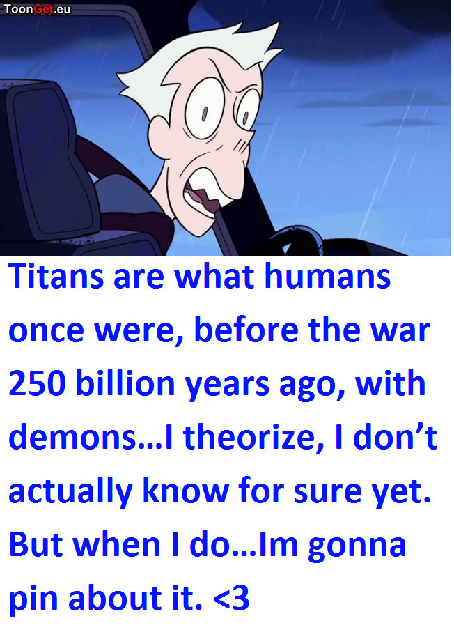 Titans are what humans once were, before the war 250 billion years ago, with demons…I theorize, I don't actually know for sure yet. But when I do…Im gonna pin about it. <3