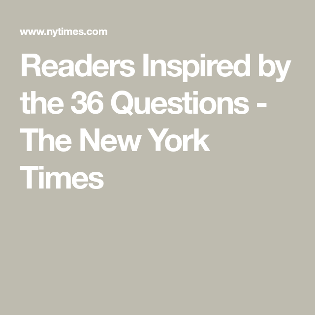 Readers Inspired By The 36 Questions The New York Times Love Essay Readers This Or That Questions