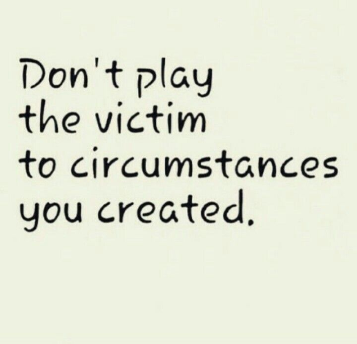 don t play the victim to circumstances you created realtalkkim 3