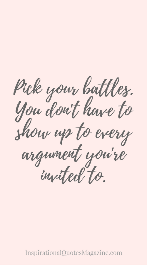 Pick Your Battles You Don T Have To Show Up To Every Argument You