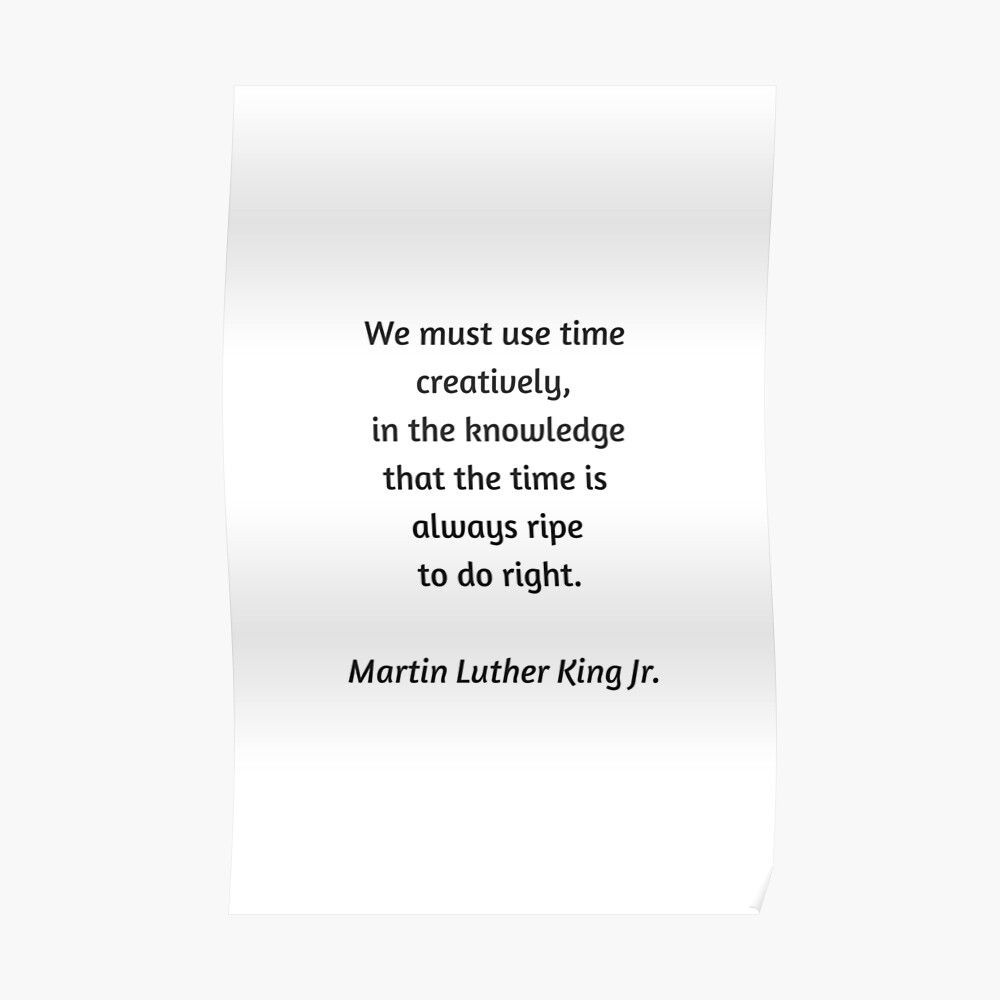 ' Martin Luther King Inspirational Quote - We must use time creatively' Poster by IdeasForArtists