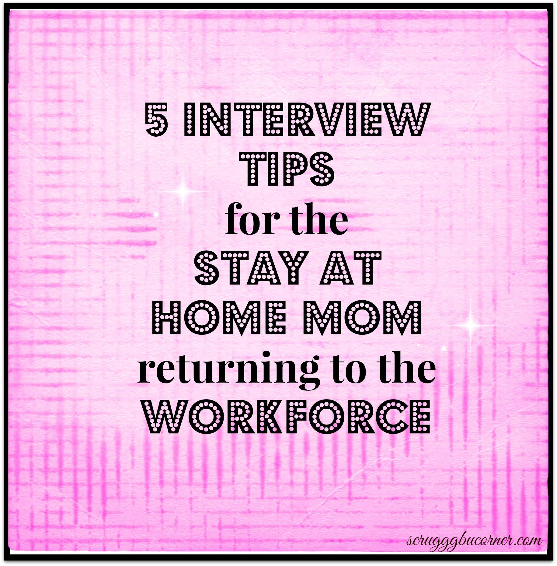 So You Re Going Back To Work 5 Interview Tips For The Sahm Work From Home Moms Interview Tips Back To Work