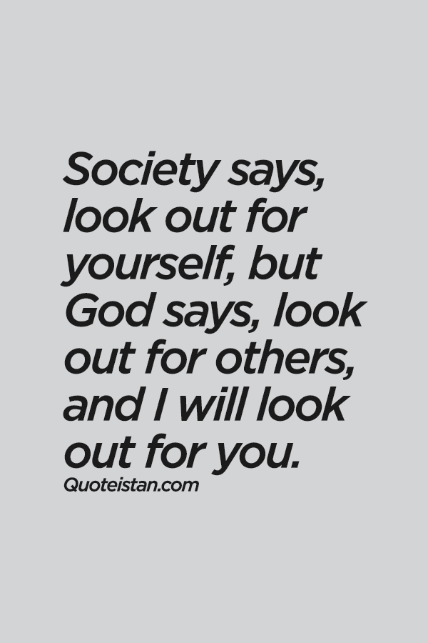 Society Says Look Out For Yourself But God Says Look Out For