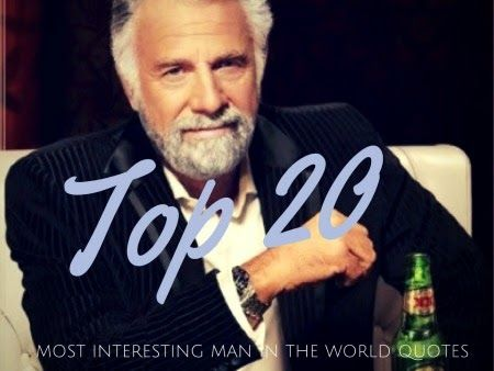 Top 20 Most Interesting Man In The World Quotes I Dont