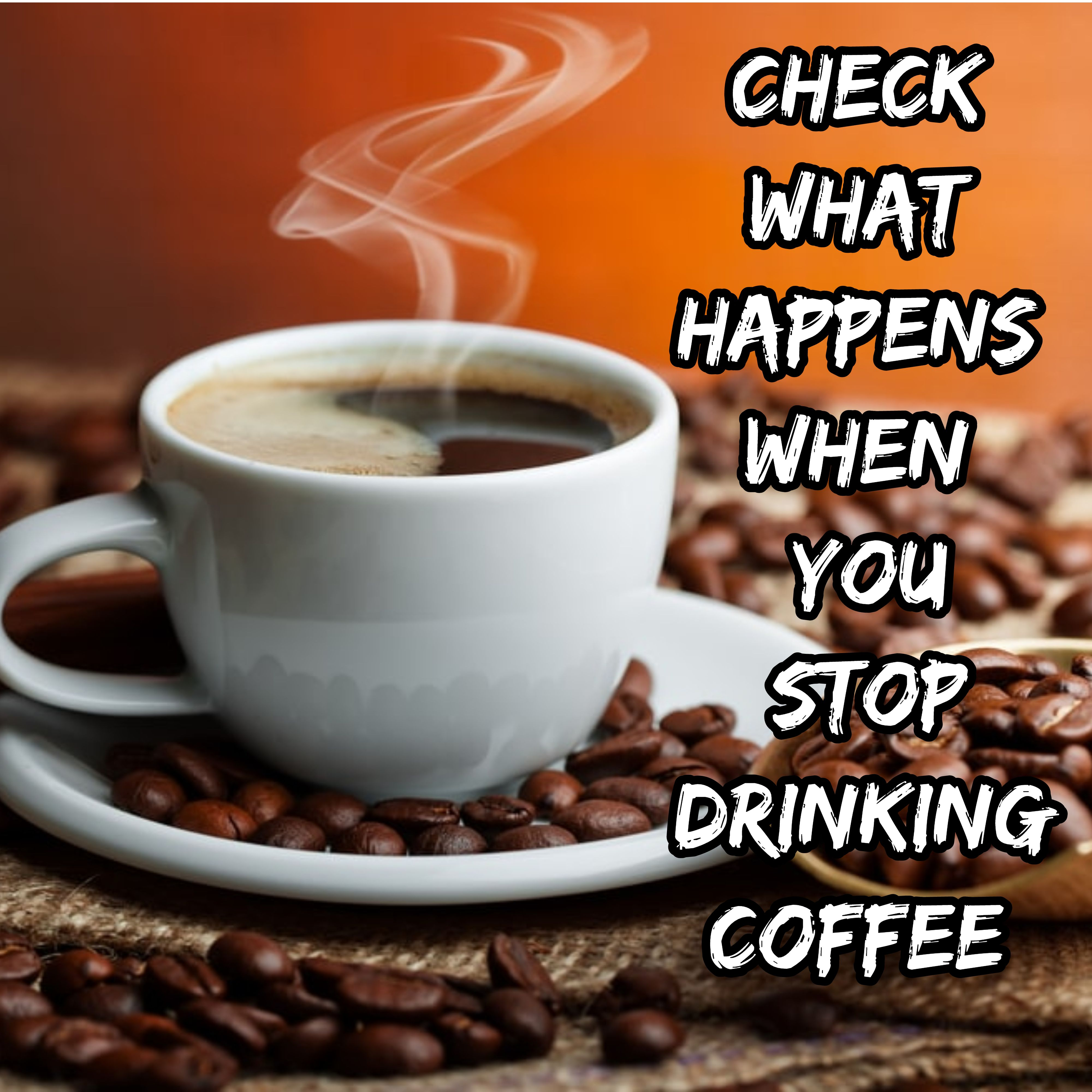 Caffeine Withdrawal What Happens If You Stop Drinking Coffee Healthy Living Healthy Tips Health