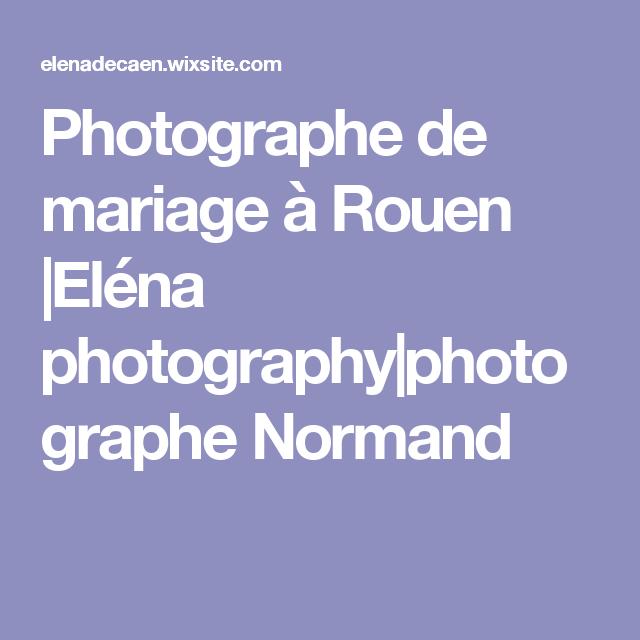 Photographe de mariage à Rouen |Eléna photography|photographe Normand