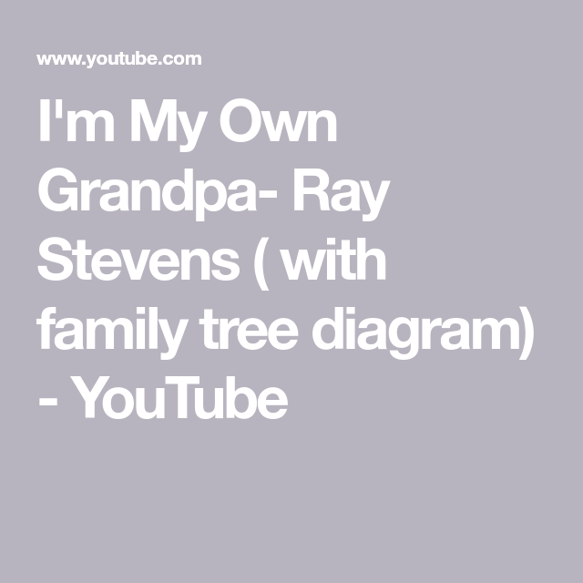 Im my own grandpa ray stevens with family tree diagram im my own grandpa ray stevens with family tree diagram ccuart Images