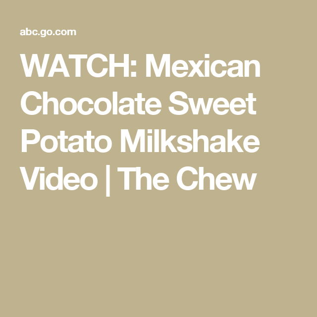 WATCH: Mexican Chocolate Sweet Potato Milkshake Video   The Chew