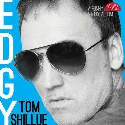 """Comedy Reviews: Tom Shillue's """"Edgy"""""""