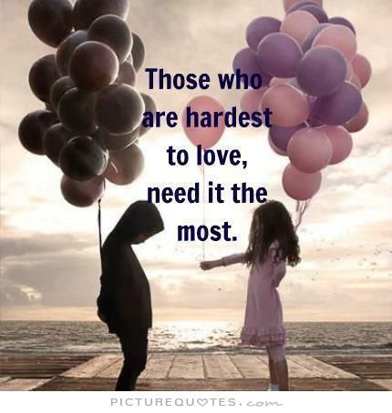 Need Love Quotes Stunning Those Who Are Hardest To Love Need It The Mostpicture Quotes