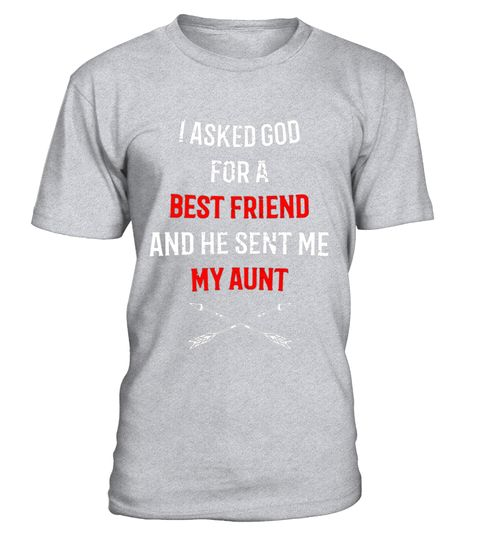 I Asked God For A Best Friend Aunt T Shirt For Niece Nephew