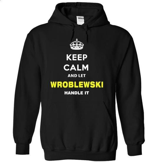 Keep Calm And Let Wroblewski Handle It - #sleeve tee #tshirt customizada. GET YOURS => https://www.sunfrog.com/Names/Keep-Calm-And-Let-Wroblewski-Handle-It-mvdut-Black-14641271-Hoodie.html?68278