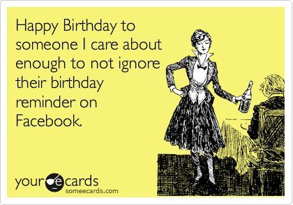 Happy Birthday To Someone I Care About Enough To Not Ignore Their