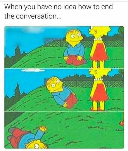 Ending A Conversation Memes Sarcastic Funny Relatable Memes Really Funny Memes
