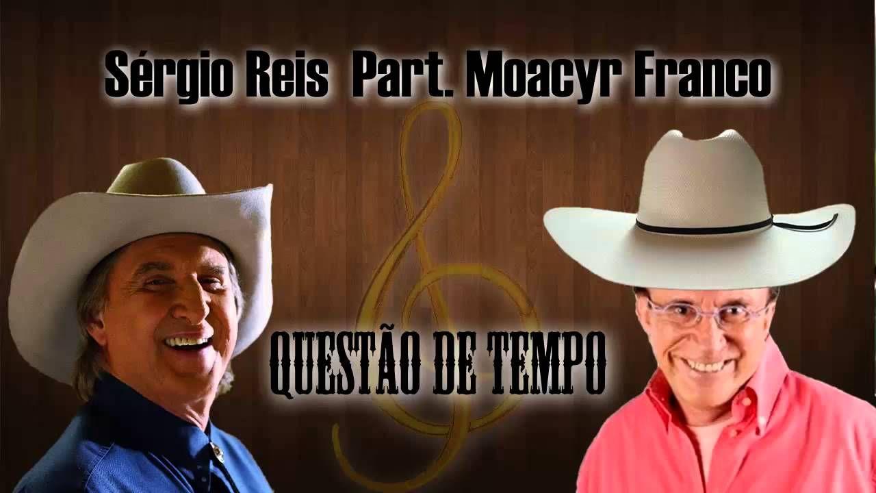 Questao De Tempo Sergio Reis Part Moacyr Franco Moacyr Franco