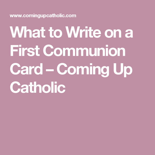 what to write on a first communion card coming up catholic