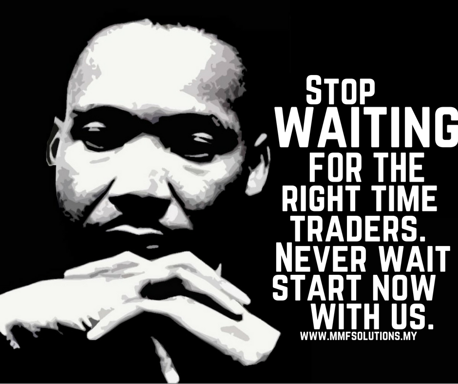 Stop waiting for the right time traders. Never wait start