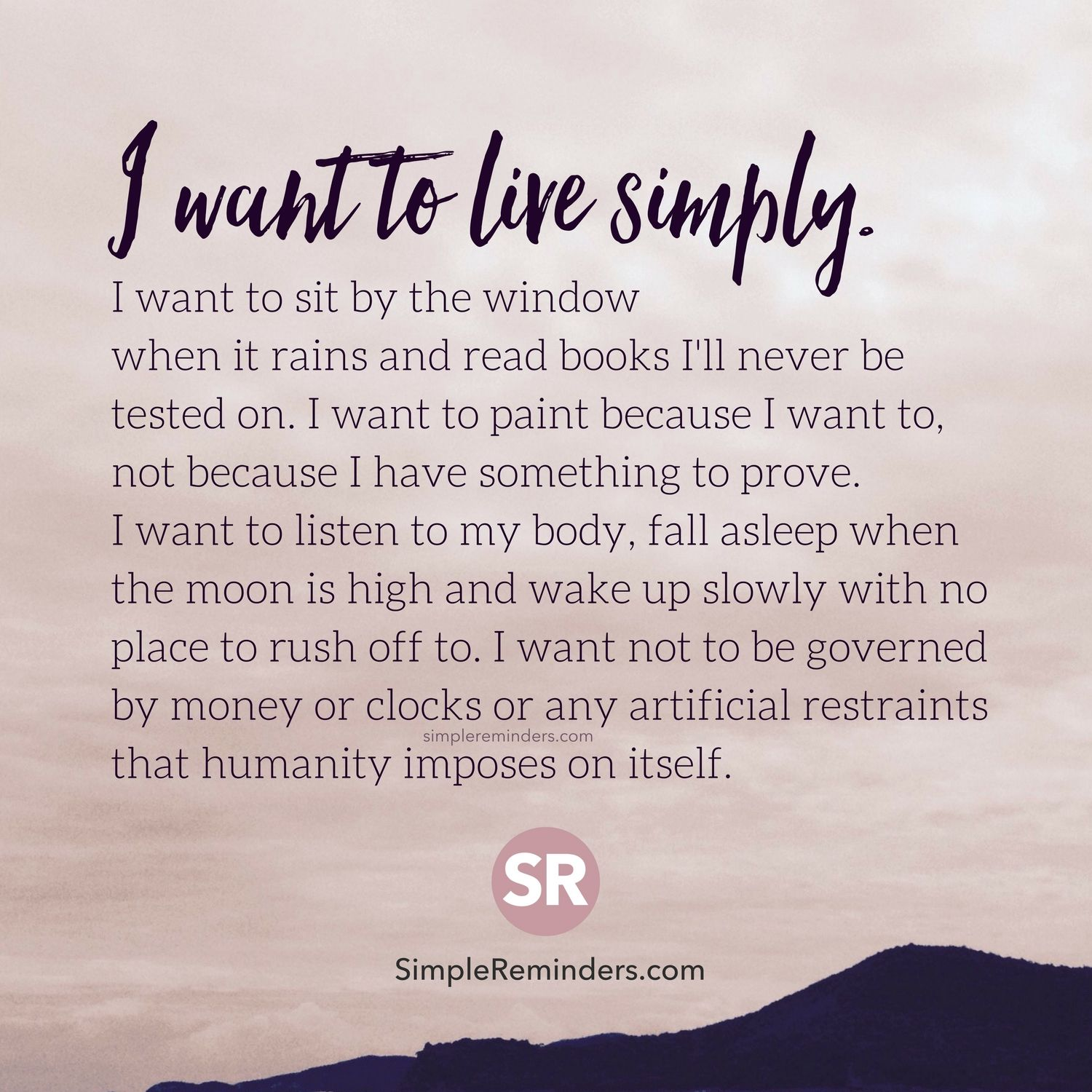I want to live simply i want to sit by the window when it