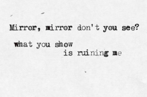 Mirror mirror don 39 t you see what you show is ruining me for Mirror mirror lyrics
