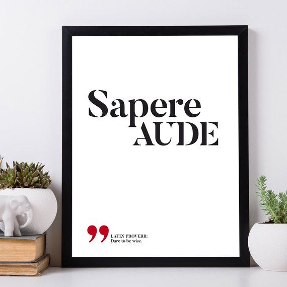 Sapere aude. Dare to be wise. Philosophy quotes ...