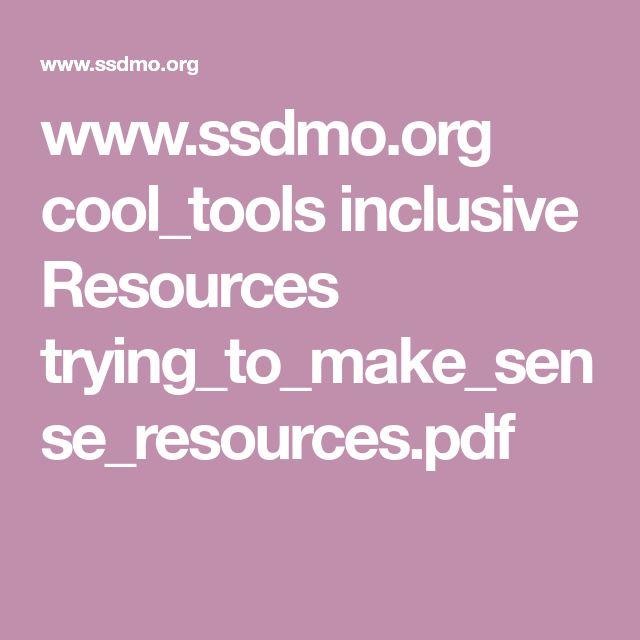 www.ssdmo.org cool_tools inclusive Resources trying_to_make_sense_resources.pdf