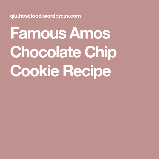 Famous Amos Chocolate Chip Cookie Recipe Famous Amos Chocolate Chip Cookies Recipe Chocolate Chip Cookies Cookies Recipes Chocolate Chip