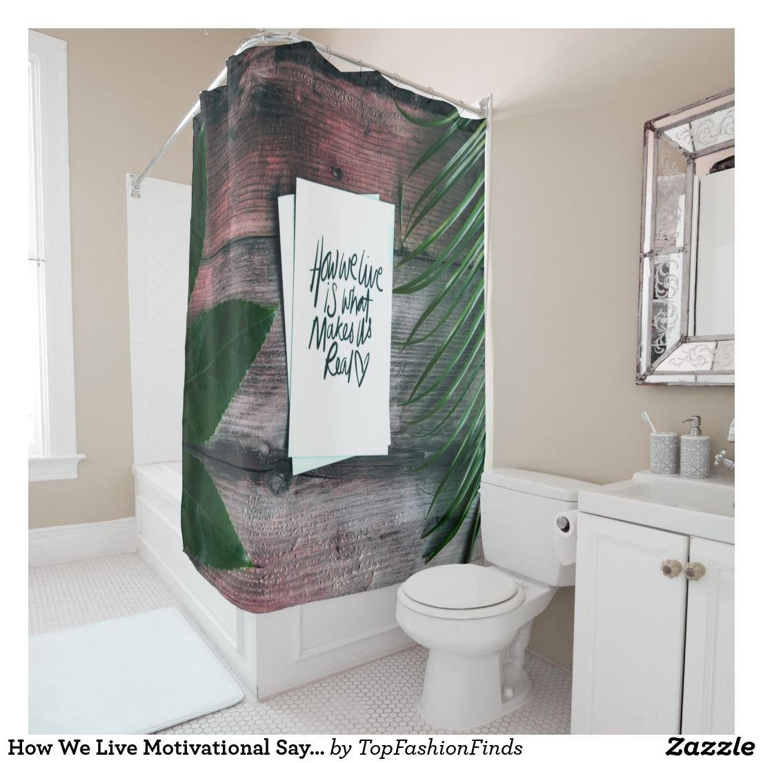 How We Live Motivational Saying Inspirational Shower Curtain Zazzle Com With Images Shower Curtain Custom Shower Curtains Curtains