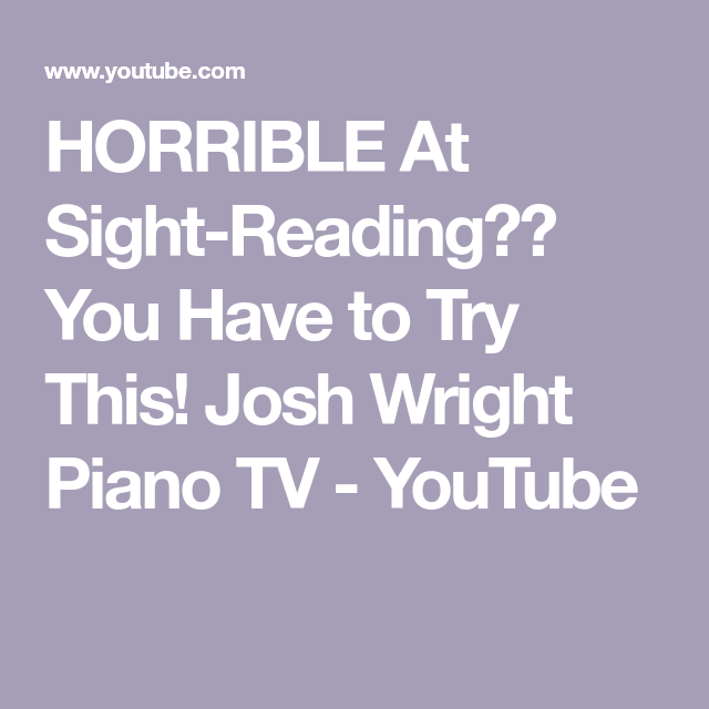 Horrible At Sight Reading You Have To Try This Josh Wright Piano Tv Youtube Reading Reading Music Guitar Chord Chart