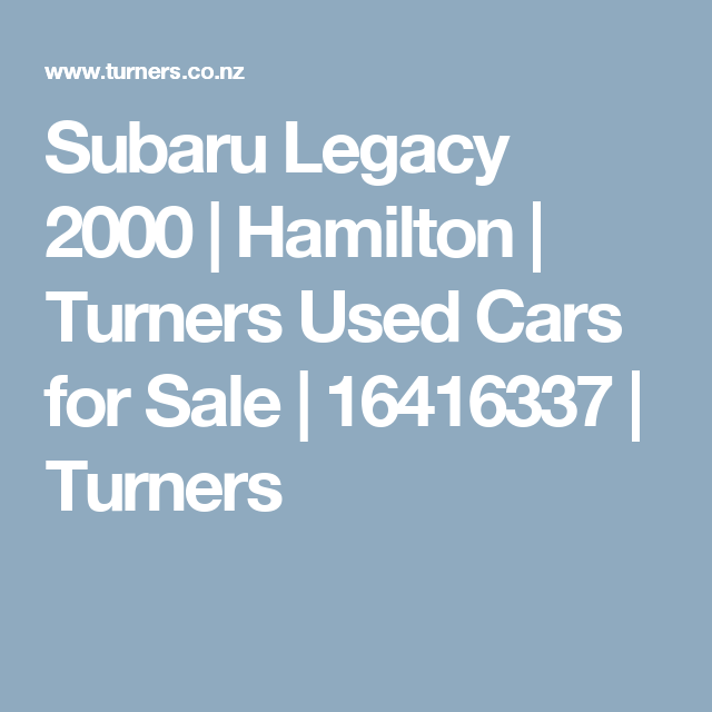 Used Cars For Sale A Better Way To Buy And Sell Turners >> Subaru Legacy 2000 Hamilton Turners Used Cars For Sale