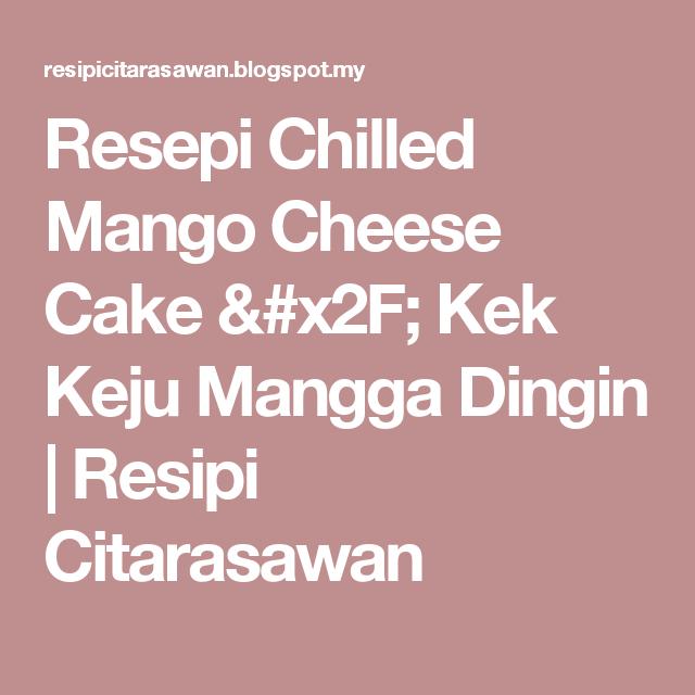 Resepi Chilled Mango Cheese Cake / Kek Keju Mangga Dingin | Resipi Citarasawan