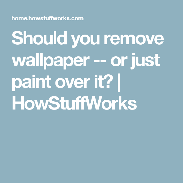 Should You Remove Wallpaper Or Just Paint Over It Painting Over Wallpaper Removable Wallpaper Wallpaper