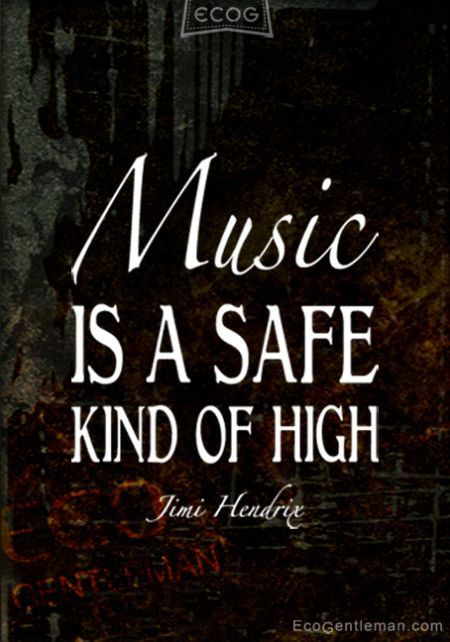 ♂ Music Quotes by Jimi Hendrix - Music IS A SAFE KIND OF HIGH