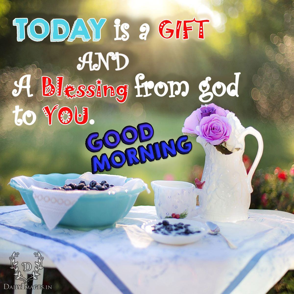 "Refreshing Good Morning Quotes: TODAY Is A Gift And A Blessing From God To You ""Good"