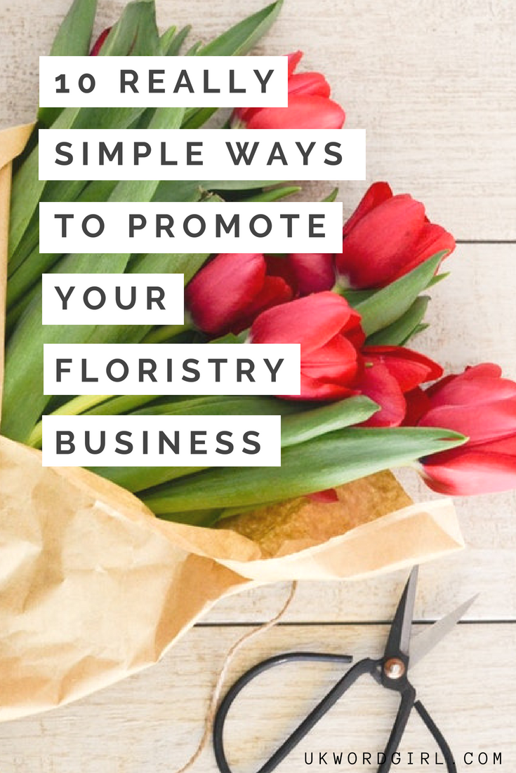 10 Really Simple Ways to Promote Your Floristry Business - UKWordGirl