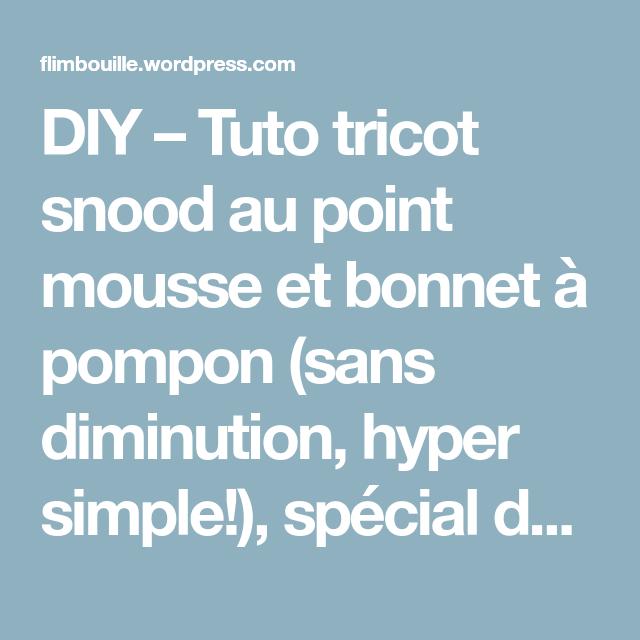 4404fb256d05 DIY – Tuto tricot snood au point mousse et bonnet à pompon (sans diminution,