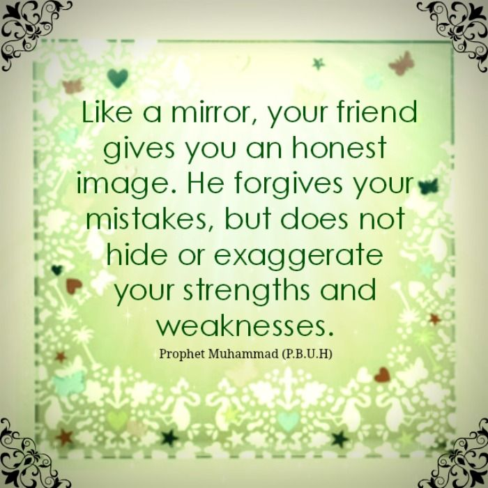 """Islamic Quotes For Friendship: """"Like A Mirror, Your Friend Gives You An Honest Image. He"""