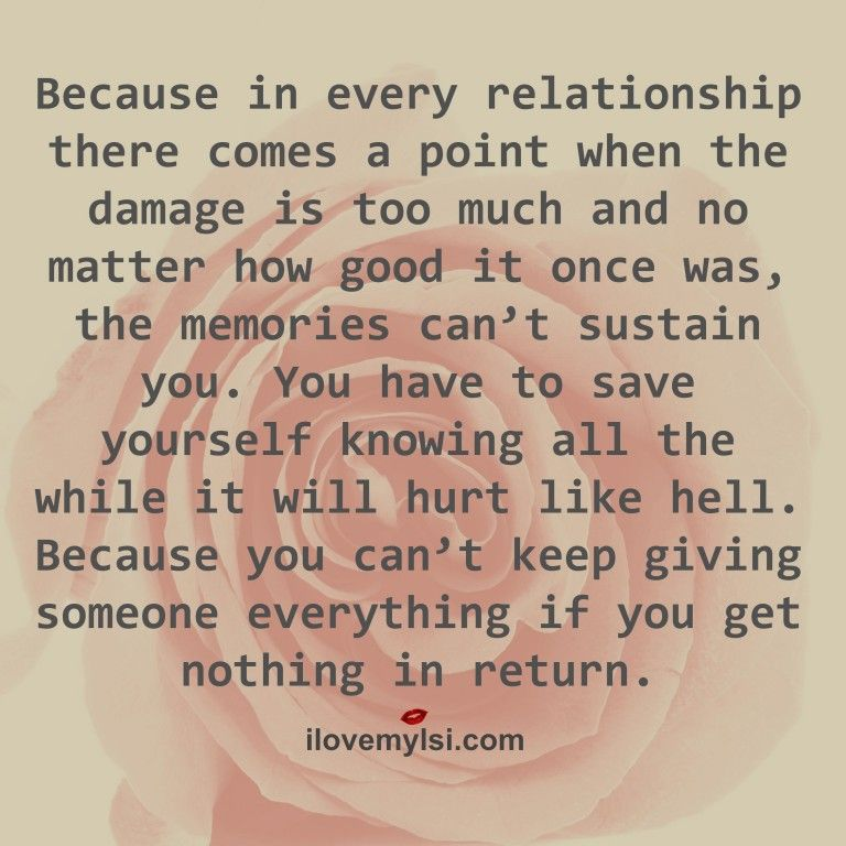 You can't keep giving someone everything if you get nothing in return - I Love My LSI
