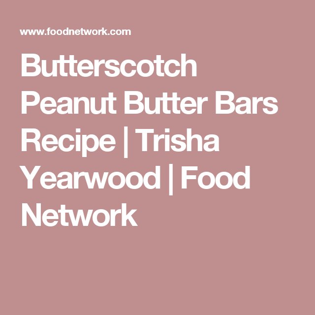Butterscotch Peanut Butter Bars Recipe In 2018 Recipes To Cook