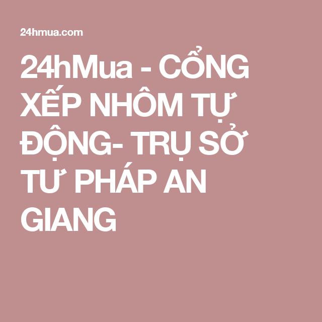 24hMua - CỔNG XẾP NHÔM TỰ ĐỘNG- TRỤ SỞ TƯ PHÁP AN GIANG