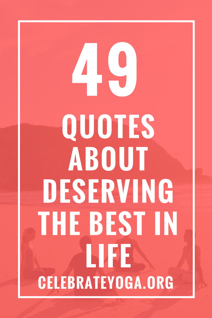 49 Quotes About Deserving The Best In Life Quotes Quotes