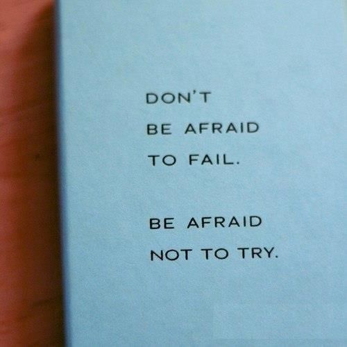 Emo Quotes About Suicide: Don't Be Afraid To Fail. Be Afraid Not To Try.