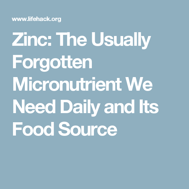 Zinc: The Usually Forgotten Micronutrient We Need Daily and Its Food Source