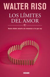 Los Límites Del Amor Hasta Donde Amarte Sin Renunciar A Lo Que Soy Walter Riso Libros Walter Riso Libros Pdf Walter Riso