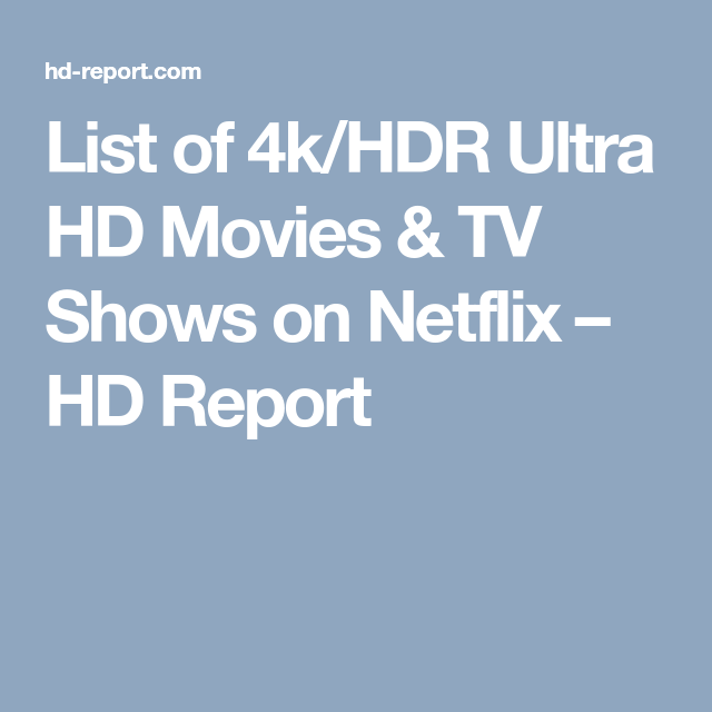 a1ebfded31f8 List of 4k HDR Ultra HD Movies   TV Shows on Netflix – HD Report ...