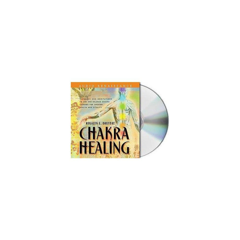 Chakra Healing : Exercises and Meditations to Use and Balance Chakra Energies for Greater Health and