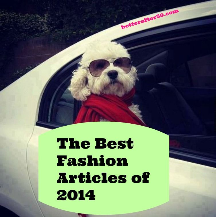 Our readers chose these Fashion articles to be the Best Of 2014.  http://betterafter50.com/2014/12/best-of-fashion-challenged-articles-youre-wearing-what/
